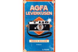 AGFA Leverkusen. Von Boris Hillen. S.Fischer Verlag, 2015