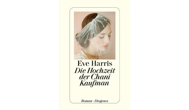 Die Hochzeit der Chani Kaufmann. Von Eve Harris. Diogenes Verlag, 2015